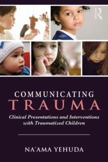 Communicating Trauma : Clinical Presentations and Interventions with Traumatized Children, Paperback Book