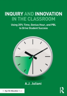 Inquiry and Innovation in the Classroom : Using 20% Time, Genius Hour, and PBL to Drive Student Success, Paperback Book