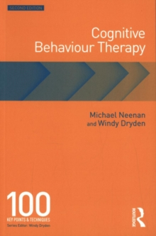 Cognitive Behaviour Therapy : 100 Key Points and Techniques, Paperback Book