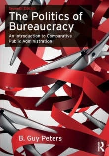 The Politics of Bureaucracy : An Introduction to Comparative Public Administration, Paperback / softback Book