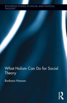 What Holism Can Do for Social Theory, Hardback Book