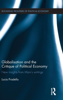 Globalization and the Critique of Political Economy : New Insights from Marx's Writings, Hardback Book