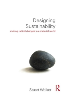 Designing Sustainability : Making radical changes in a material world, Paperback / softback Book