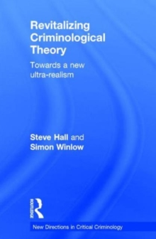 Revitalizing Criminological Theory: : Towards a new Ultra-Realism, Hardback Book