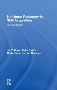 Nonlinear Pedagogy in Skill Acquisition : An Introduction, Hardback Book