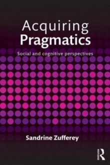 Acquiring Pragmatics : Social and cognitive perspectives, Paperback / softback Book