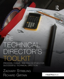The Technical Director's Toolkit : Process, Forms, and Philosophies for Successful Technical Direction, Paperback Book