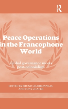 Peace Operations in the Francophone World : Global governance meets post-colonialism, Hardback Book