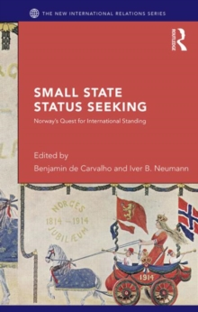 Small State Status Seeking : Norway's Quest for International Standing, Hardback Book