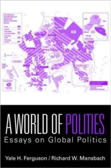 A World of Polities : Essays on Global Politics, Paperback Book