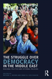 The Struggle over Democracy in the Middle East : Regional Politics and External Policies, Paperback / softback Book