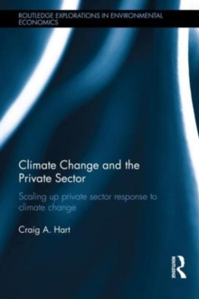 Climate Change and the Private Sector : Scaling Up Private Sector Response to Climate Change, Hardback Book