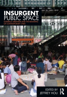 Insurgent Public Space : Guerrilla Urbanism and the Remaking of Contemporary Cities, Paperback / softback Book