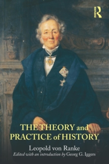 The Theory and Practice of History : Edited with an introduction by Georg G. Iggers, Paperback / softback Book