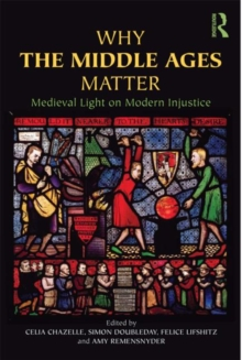 Why the Middle Ages Matter : Medieval Light on Modern Injustice, Paperback / softback Book
