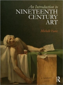 An Introduction to Nineteenth Century Art : Artists and the Challenge of Modernity, Paperback Book
