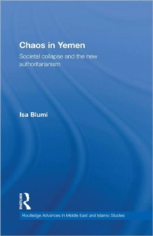 Chaos in Yemen : Societal Collapse and the New Authoritarianism, Hardback Book