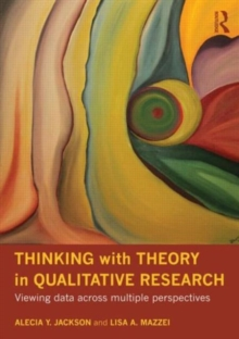 Thinking with Theory in Qualitative Research : Viewing Data Across Multiple Perspectives, Paperback Book