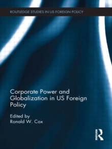 Corporate Power and Globalization in US Foreign Policy, Hardback Book