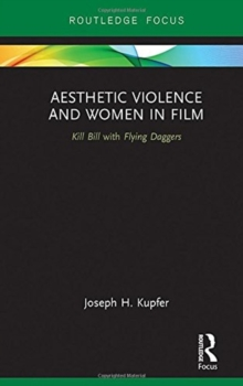 Aesthetic Violence and Women in Film : Kill Bill with Flying Daggers, Hardback Book