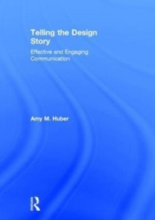 Telling the Design Story : Effective and Engaging Communication, Hardback Book