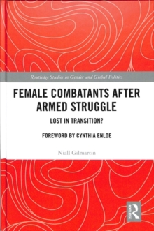 Female Combatants after Armed Struggle : Lost in Transition?, Hardback Book