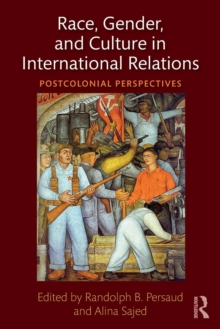 Race, Gender, and Culture in International Relations : Postcolonial Perspectives, Paperback Book