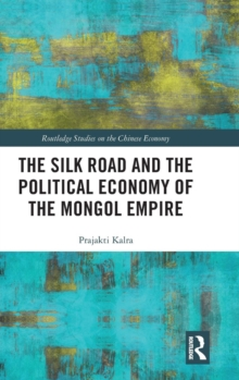 The Silk Road and the Political Economy of the Mongol Empire, Hardback Book