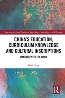 China's Education, Curriculum Knowledge and Cultural Inscriptions : Dancing with The Wind, Hardback Book
