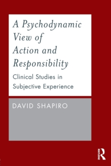 A Psychodynamic View of Action and Responsibility : Clinical Studies in Subjective Experience, Paperback Book
