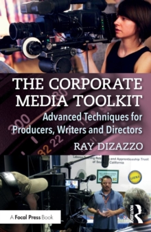 The Corporate Media Toolkit : Advanced Techniques for Producers, Writers and Directors, Paperback Book