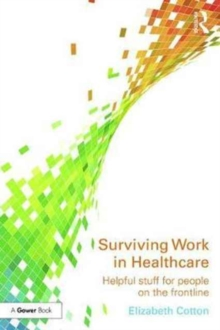 Surviving Work in Healthcare : Helpful stuff for people on the frontline, Paperback / softback Book