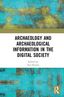 Archaeology and Archaeological Information in the Digital Society, Hardback Book