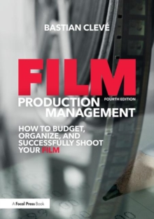 Film Production Management : How to Budget, Organize and Successfully Shoot your Film, Paperback / softback Book