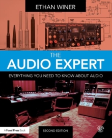 The Audio Expert : Everything You Need to Know About Audio, Paperback / softback Book