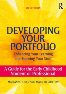 Developing Your Portfolio - Enhancing Your Learning and Showing Your Stuff : A Guide for the Early Childhood Student or Professional, Paperback / softback Book