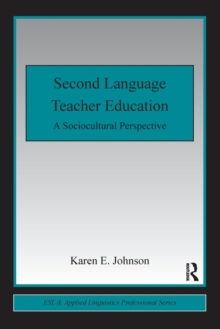 Second Language Teacher Education : A Sociocultural Perspective, Paperback Book