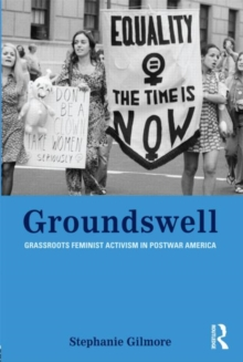 Groundswell : Grassroots Feminist Activism in Postwar America, Paperback Book