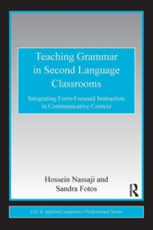 Teaching Grammar in Second Language Classrooms : Integrating Form-Focused Instruction in Communicative Context, Paperback Book