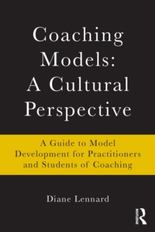 Coaching Models: A Cultural Perspective : A Guide to Model Development: for Practitioners and Students of Coaching, Paperback Book