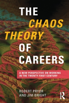 The Chaos Theory of Careers : A New Perspective on Working in the Twenty-First Century, Paperback / softback Book