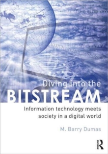 Diving Into the Bitstream : Information Technology Meets Society in a Digital World, Paperback Book