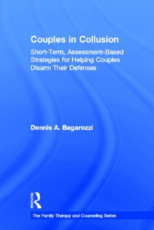 Couples in Collusion : Short-Term, Assessment-Based Strategies for Helping Couples Disarm Their Defenses, Hardback Book