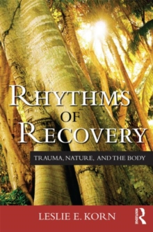 Rhythms of Recovery : Trauma, Nature, and the Body, Paperback Book
