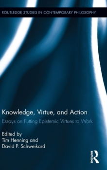 Knowledge, Virtue, and Action : Putting Epistemic Virtues to Work, Hardback Book