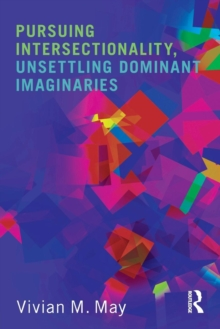 Pursuing Intersectionality, Unsettling Dominant Imaginaries, Paperback / softback Book