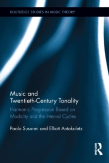 Music and Twentieth-Century Tonality : Harmonic Progression Based on Modality and the Interval Cycles, Hardback Book