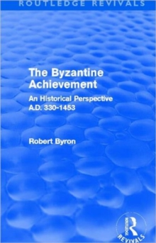 The Byzantine Achievement : An Historical Perspective, A.D. 330-1453, Hardback Book