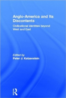Anglo-America and Its Discontents : Civilizational Identities Beyond West and East, Hardback Book