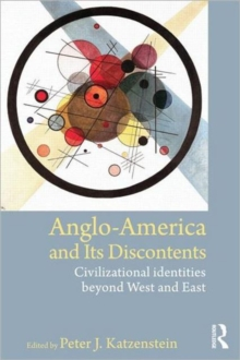 Anglo-America and its Discontents : Civilizational Identities beyond West and East, Paperback Book